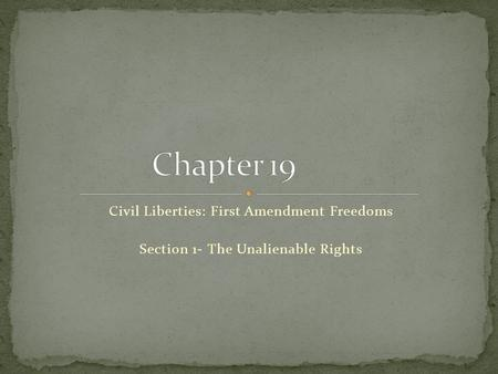Civil Liberties: First Amendment Freedoms Section 1- The Unalienable Rights.