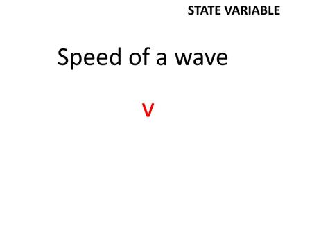 Speed of a wave v STATE VARIABLE. Energy of a photon E photon STATE VARIABLE.