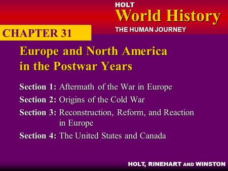 HOLT World History World History THE HUMAN JOURNEY HOLT, RINEHART AND WINSTON Europe and North America in the Postwar Years Section 1:Aftermath of the.