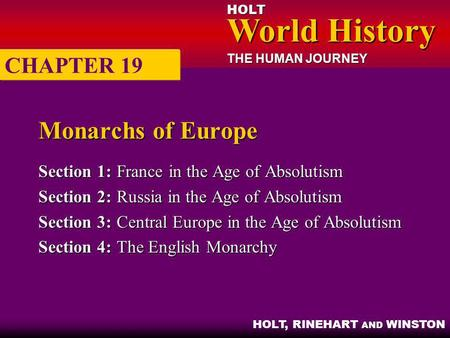HOLT World History World History THE HUMAN JOURNEY HOLT, RINEHART AND WINSTON Monarchs of Europe Section 1:France in the Age of Absolutism Section 2:Russia.