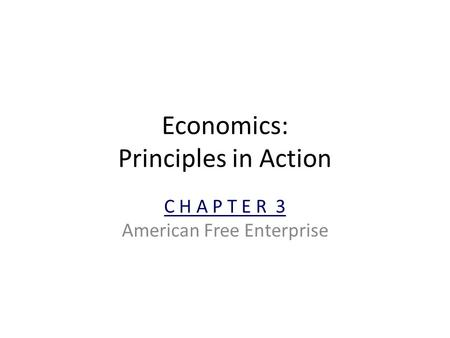 Economics: Principles in Action C H A P T E R 3 American Free Enterprise.