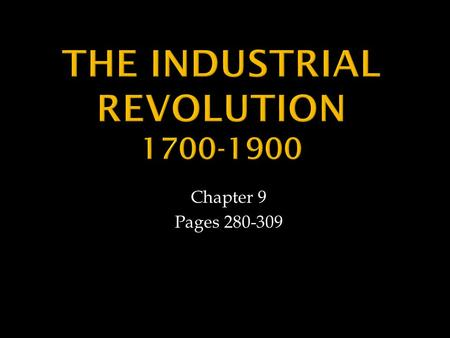 Chapter 9 Pages 280-309. Section 1  Industrial Revolution?  Increased output of _____________________________ goods that began in ____________________.