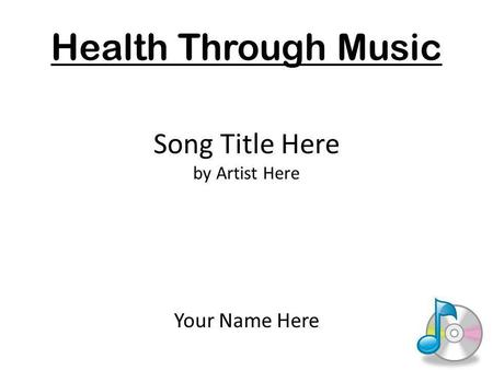 Song Title Here by Artist Here Your Name Here Health Through Music.