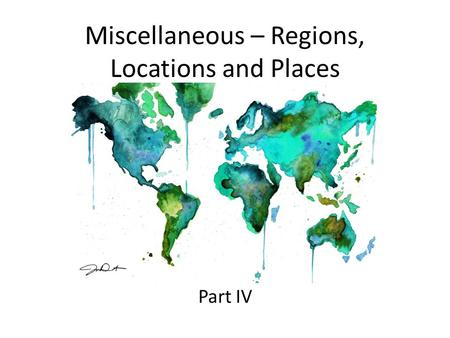 Miscellaneous – Regions, Locations and Places Part IV.