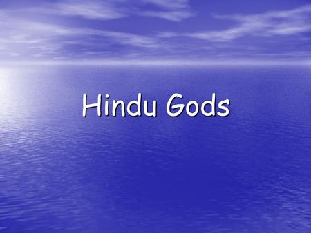 Hindu Gods. Brahma Hindus worship one main god called Brahma. Hindus worship one main god called Brahma. Vishnu and Shiva are different representations.