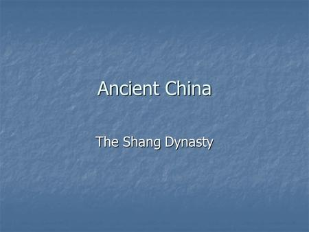 Ancient China The Shang Dynasty. Migration to the Yellow River Valley: Archeological evidence suggests that there were small agricultural settlements.