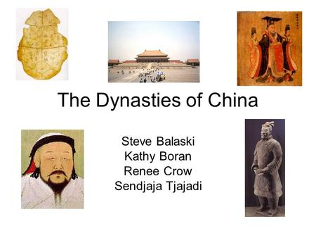 The Dynasties of China Steve Balaski Kathy Boran Renee Crow Sendjaja Tjajadi.