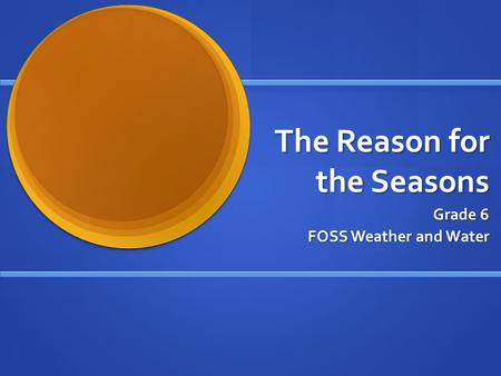 The Reason for the Seasons Grade 6 FOSS Weather and Water.