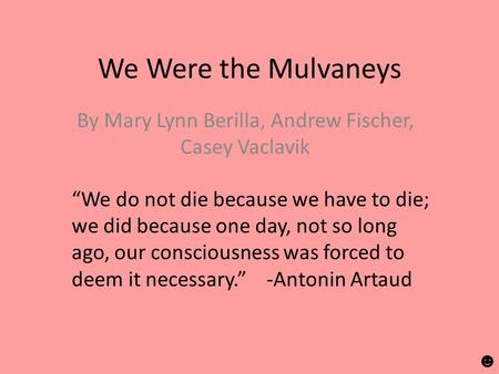 "We Were the Mulvaneys By Mary Lynn Berilla, Andrew Fischer, Casey Vaclavik ""We do not die because we have to die; we did because one day, not so long ago,"