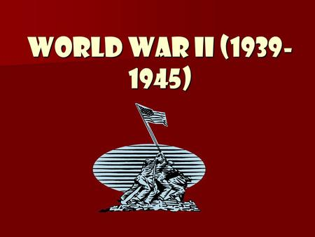 World War II (1939- 1945) Causes for World War II UNDERLYING: Treaty of Versailles Treaty of Versailles Nationalism Nationalism Worldwide Depression.