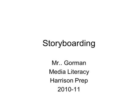 Storyboarding Mr.. Gorman Media Literacy Harrison Prep 2010-11.