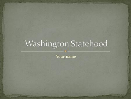 Your name. Include a map of Washington, insert important cities and landmarks if needed.