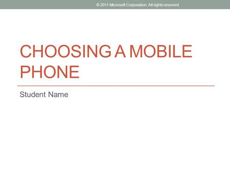 CHOOSING A MOBILE PHONE Student Name © 2011 Microsoft Corporation. All rights reserved.