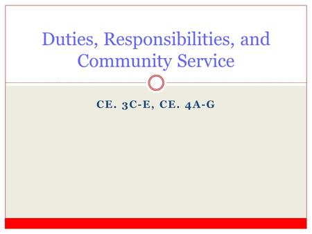 CE. 3C-E, CE. 4A-G Duties, Responsibilities, and Community Service.