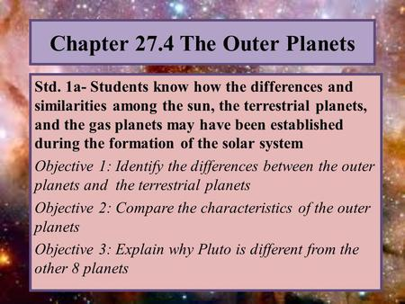 Chapter 27.4 The Outer Planets Std. 1a- Students know how the differences and similarities among the sun, the terrestrial planets, and the gas planets.