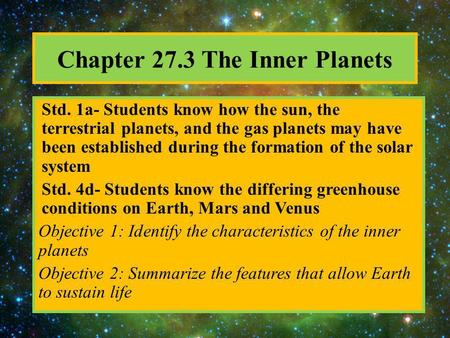 Chapter 27.3 The Inner Planets Std. 1a- Students know how the sun, the terrestrial planets, and the gas planets may have been established during the formation.