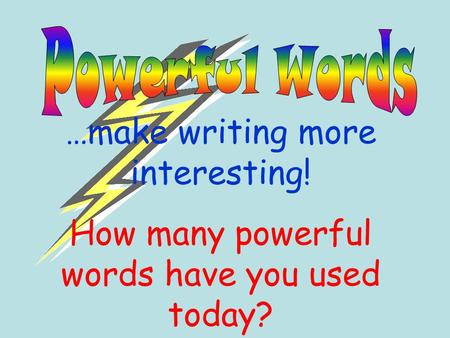 …make writing more interesting! How many powerful words have you used today?