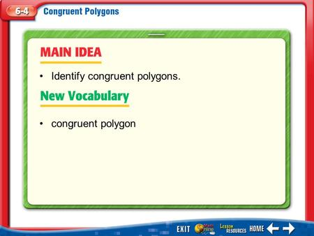 Main Idea/Vocabulary congruent polygon Identify congruent polygons.