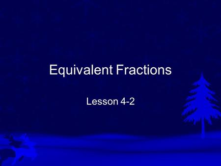 Equivalent Fractions Lesson 4-2. Vocabulary Equivalent fractions are fractions that name the same amount. 2 4 = 4 8.