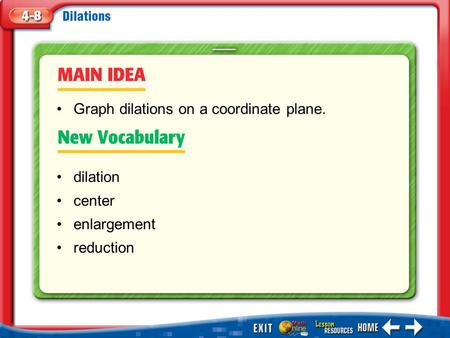 Main Idea/Vocabulary dilation center enlargement reduction Graph dilations on a coordinate plane.