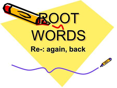 ROOT WORDS Re-: again, back. Recheck To look at something again.
