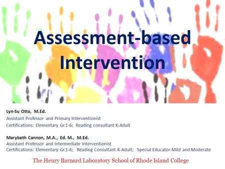 Assessment-based Intervention Lyn-Su Otto, M.Ed. Assistant Professor and Primary Interventionist Certifications: Elementary Gr.1-6; Reading consultant.