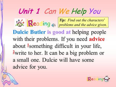 Unit 1 Can We Help You eading Dulcie Butler is good at helping people with their problems. If you need advice about 1 something difficult in your life,