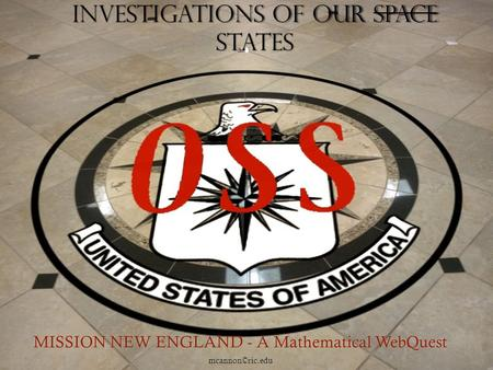 Investigations of Our Space States MISSION NEW ENGLAND - A Mathematical WebQuest mcannon©ric.edu.