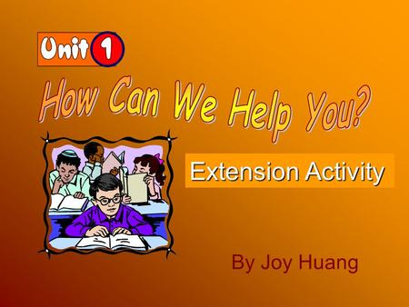 Extension Activity By Joy Huang Does this boy look happy to you? No, he doesn't. He looks sad ! He is crying!