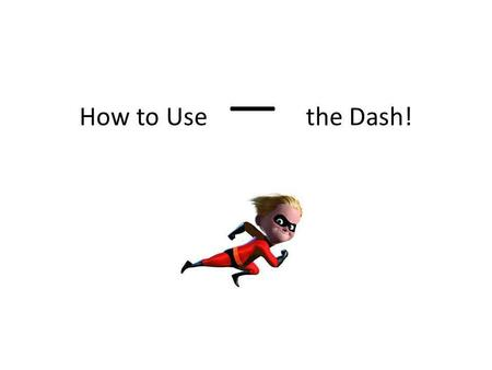 How to Use — the Dash!. Know the kinds of dashes A dash is noticeably longer than a hyphen. There are several different dashes, but the most commonly.