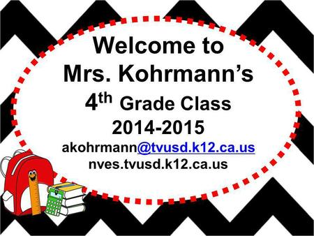 Welcome to Mrs. Kohrmann's 4 th Grade Class 2014-2015 nves.tvusd.k12.ca.us.