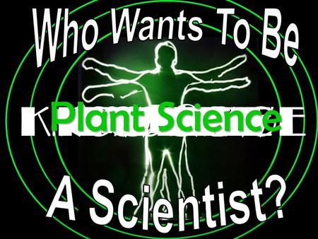 AND NOW IT'S TIME TO TEST YOURKNOWLEDGE And See Plant Science.