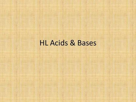 HL Acids & Bases. See pages 162 - 165 Salt Hydrolysis.