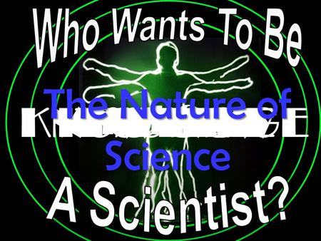 AND NOW IT'S TIME TO TEST YOURKNOWLEDGE And See The Nature of Science.