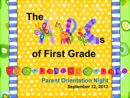 Parent Orientation Night September 12, 2013 of First Grade The s.