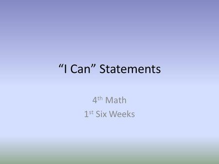 """I Can"" Statements 4 th Math 1 st Six Weeks. TNCore Focus Standards 2012-13 Extend understanding of fraction equivalence and ordering. Build fractions."