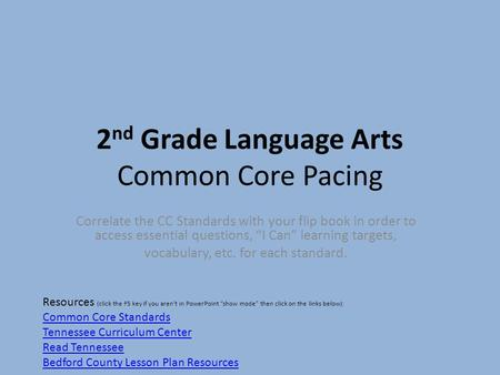 "2 nd Grade Language Arts Common Core Pacing Correlate the CC Standards with your flip book in order to access essential questions, ""I Can"" learning targets,"