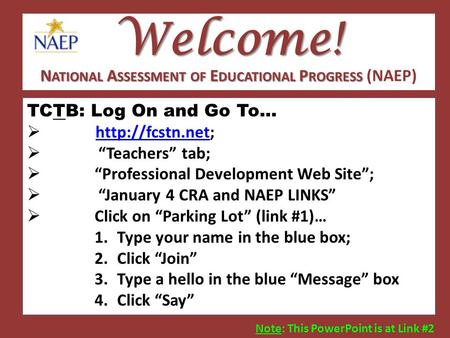 "Welcome! TCTB: Log On and Go To…    ""Teachers"" tab;  ""Professional Development Web Site"";  ""January 4 CRA and NAEP."