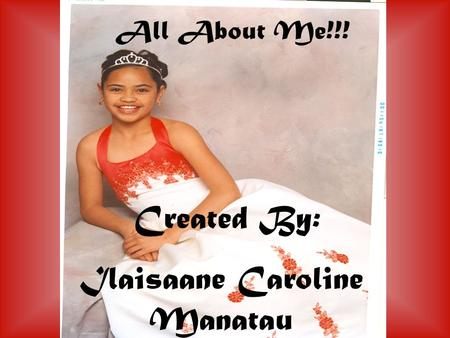 Created By: Ilaisaane Caroline Manatau All About Me!!!