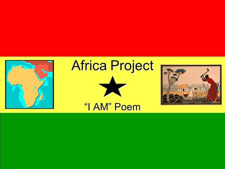 "Africa Project ""I AM"" Poem. Africa Project ""I AM"" Poem Directions: You are going to pick a key historical person from Africa and write an ""I AM"" poem."