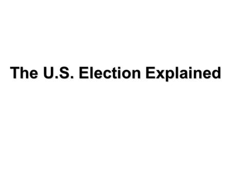 The U.S. Election Explained. True or False? The U.S. president is directly elected by the votes of the American people.