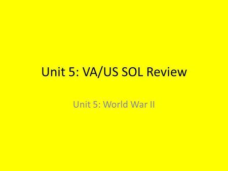 Unit 5: VA/US SOL Review Unit 5: World War II. The War in Europe Began with Hitler's invasion of Poland in 1939, followed shortly by the Soviet Union's.