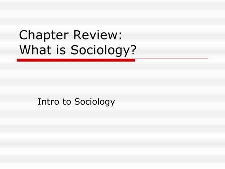 Chapter Review: What is Sociology? Intro to Sociology.