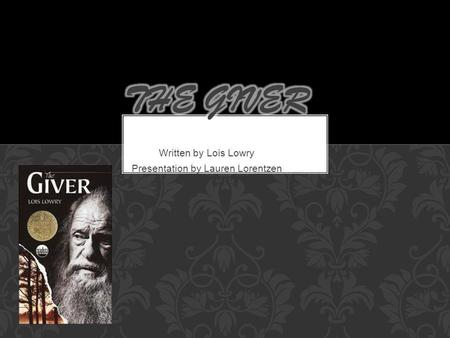 Written by Lois Lowry Presentation by Lauren Lorentzen.