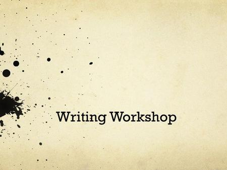 "Writing Workshop. What do YOU write? Benefits of writing Being a ""good"" writer Writing more = improved, deeper writing Better writer= better thinker."