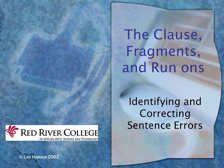  Les Hanson 2002 The Clause, Fragments, and Run ons Identifying and Correcting Sentence Errors.
