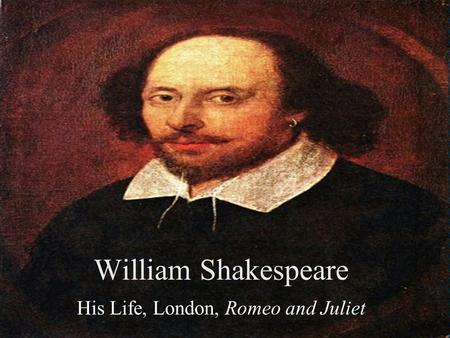 His Life, London, Romeo and Juliet