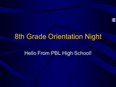 8th Grade Orientation Night Hello From PBL High School!