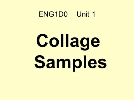 ENG1D0 Unit 1 Collage Samples.