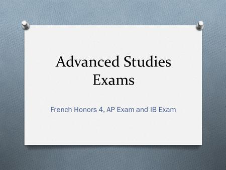 Advanced Studies Exams French Honors 4, AP Exam and IB Exam.